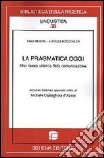 La pragmatica oggi. Una nuova scienza della comunicazione libro di Costagliola D'Abele Michele
