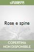 Rose e spine libro