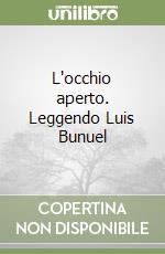 L'occhio aperto. Leggendo Luis Bunuel libro di Talens Jenaro