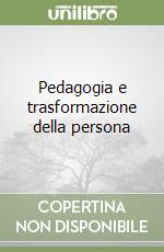 Pedagogia e trasformazione della persona libro di Bruni Elsa M.