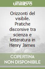Orizzonti del visibile. Pratiche discorsive tra scienza e letteratura in Henry James libro di Squeo Alessandra