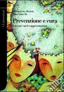 Prevenzione e cura. Lavorare con le rappresentazioni libro di Ferro Allodola Valerio; Canocchi Elisa