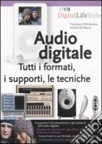 Audio digitale. Tutti i formati, i supporti, le tecniche libro di D'Ambrosio Francesco - De Marco Andrea