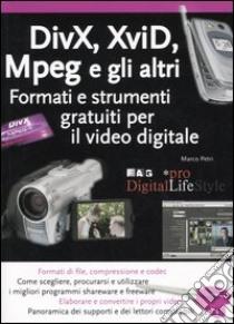 Divx, Xvid, Mpeg e gli altri. Formati e strumenti gratuiti per il video digitale libro di Petri Marco