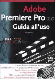 Adobe premiere pro 2.0. Guida all'uso libro di Sitta Giorgio