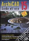 ArchiCAD 15. Guida all'uso libro