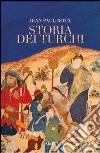 Storia dei turchi. Duemila anni dal Pacifico al Mediterraneo