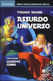 Assurdo universo libro di Brown Fredric