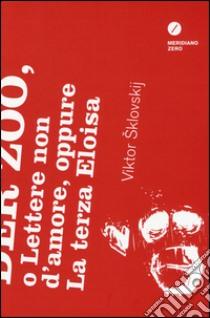 Der Zoo, o lettere non d'amore, oppure la terza Eloisa libro di Sklovskij Viktor