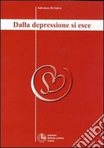Dalla depressione si esce libro di Di Salvo Salvatore