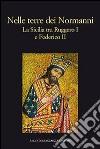 Nelle terre dei Normanni. La Sicilia tra Ruggero I e Federico II libro