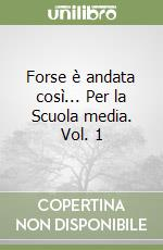 Forse  andata cos... Per la Scuola media (1) libro di Della Pietra Angela
