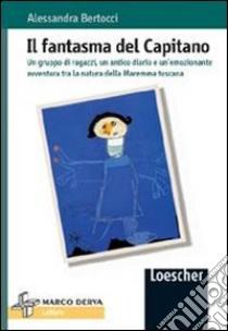 Il fantasma del capitano. Un gruppo di ragazzi, un antico diario e un'emozionante avventura tra la natura della Maremma toscana libro di Bertocci Alessandra