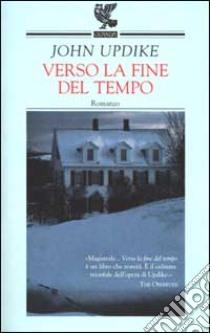 Verso la fine del tempo libro di Updike John