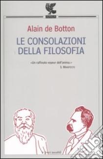 Le consolazioni della filosofia libro di Botton Alain de