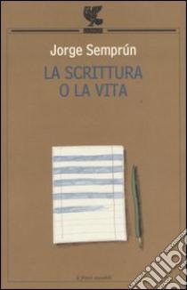 La scrittura o la vita libro di Semprún Jorge