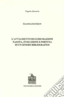 L'avviamento di Guido Mazzoni. Nascita, evoluzione e fortuna di un genere bibliografico libro di Crupi Gianfranco