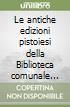 Le antiche edizioni pistoiesi della Biblioteca comunale Forteguerriana. Catalogo
