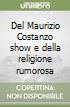 Del Maurizio Costanzo show e della religione rumorosa libro