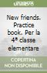 New friends. Practice book. Per la 4ª classe elementare libro