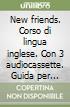New friends. Corso di lingua inglese. Con 3 audiocassette. Guida per l'insegnante. Per il 2º ciclo libro