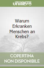 Warum Erkranken Menschen an Krebs? libro di Gnsbacher Bernd
