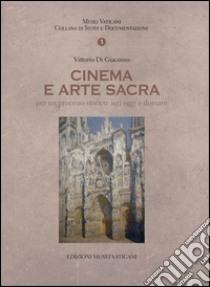 Cinema e arte sacra per un processo storico. Ieri oggi e domani libro di Di Giacomo Vittorio