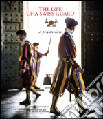 The life of a swiss guard a private view. Ediz. tedesca, italiana, inglese e francese
