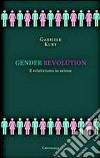 Gender revolution. Il relativismo in azione libro