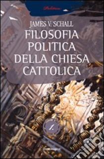 La filosofia politica della Chiesa cattolica (1) libro di Schall James V.