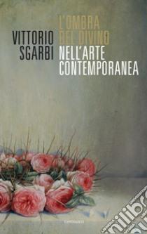 L'ombra del Divino nell'arte contemporanea libro di Sgarbi Vittorio