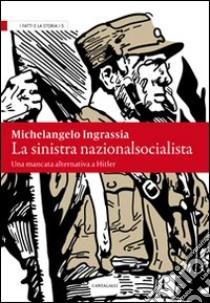 La sinistra nazionalsocialista. Una mancata alternativa a Hitler libro di Ingrassia Michelangelo