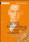 Willi Münzenberg, il megafono di Stalin. Vita del capo della propaganda comunista in Occidente libro