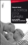 La politica della famiglia: per un welfare relazionale e sussidiario libro