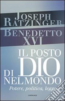 Il posto di Dio nel mondo. Potere, politica, legge libro di Benedetto XVI (Joseph Ratzinger)