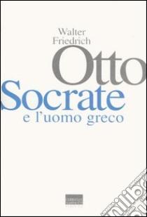 Socrate e l'uomo greco libro di Otto Walter F.