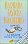 Le donne della sua vita libro di Bradford Barbara Taylor