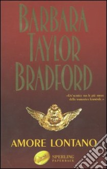 Amore lontano libro di Bradford Barbara Taylor