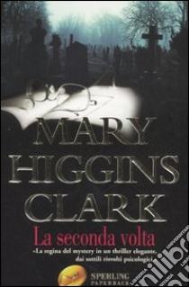 La seconda volta libro di Higgins Clark Mary