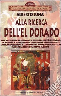 Alla ricerca dell'El Dorado libro di Luna Alberto