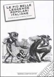 Le più belle leggende popolari italiane. I racconti più antichi e nascosti della nostra tradizione culturale libro di Gatto Trocchi Cecilia