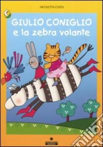 Giulio Coniglio e la zebra volante libro di Costa Nicoletta