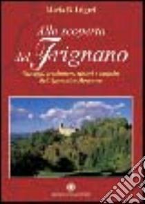 Alla scoperta del Frignano. Paesaggi e architetture, misteri e curiosità dell'appennino modenese libro di Lugari Mario B.