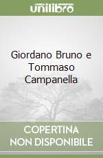 Giordano Bruno e Tommaso Campanella libro di Montano Aniello