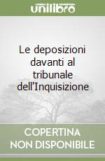 Le deposizioni davanti al tribunale dell'Inquisizione libro di Bruno Giordano
