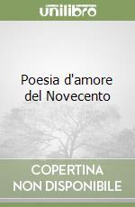 Poesia d'amore del Novecento libro