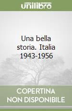 Una bella storia. Italia 1943-1956 libro di Ghirelli Antonio