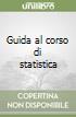 Guida al corso di statistica libro