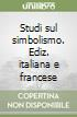 Studi sul simbolismo. Ediz. italiana e francese libro