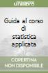 Guida al corso di statistica applicata libro
